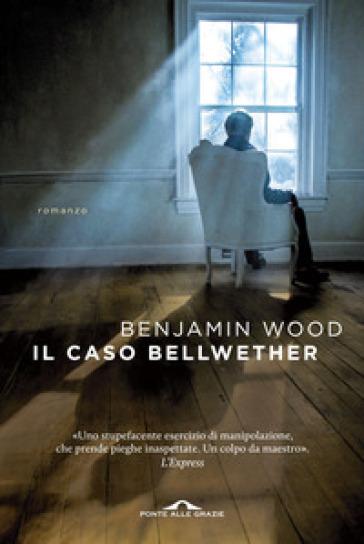 Il caso Bellwether - Benjamin Wood  