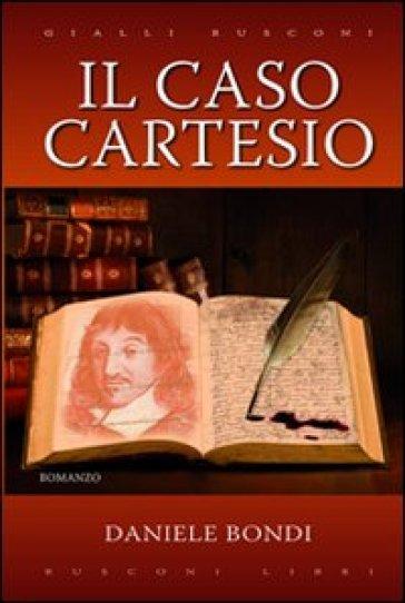 Il caso Cartesio - Daniele Bondi  