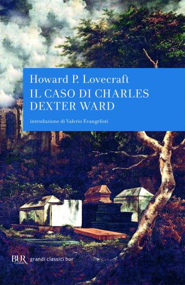 Il caso di Charles Dexter Ward - Howard Phillips Lovecraft | Rochesterscifianimecon.com