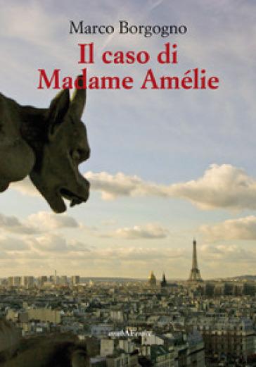 Il caso di Madame Amélie - Marco Borgogno pdf epub