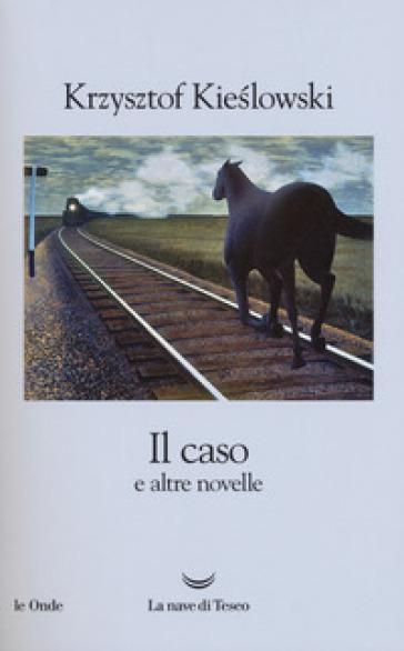 Il caso e altre novelle - Krzysztof Kieslowski |