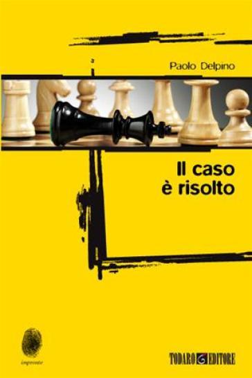 Il caso è risolto - Paolo Delpino |