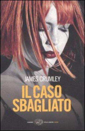 Il caso sbagliato - James Crumley |