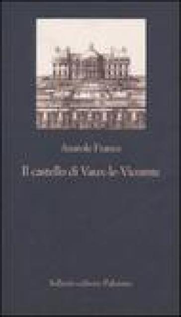 Il castello di Vaux-le-Vicomte - Anatole France | Kritjur.org