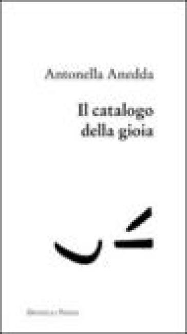 Il catalogo della gioia - Antonella Anedda |