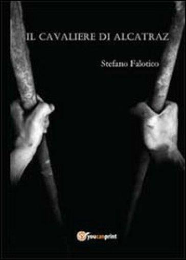 Il cavaliere di Alcatraz - Stefano Falotico   Kritjur.org