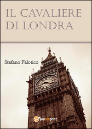 Il cavaliere di Londra - Stefano Falotico | Jonathanterrington.com
