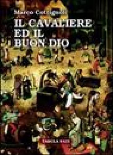 Il cavaliere ed il buon Dio - Marco Cottignoli |