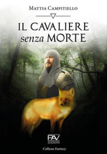 Il cavaliere senza morte - Mattia Campitiello - Libro - Mondadori Store