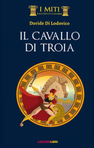 Il cavallo di Troia - Davide Di Lodovico | Thecosgala.com