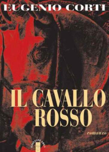 Il cavallo rosso - Eugenio Corti | Rochesterscifianimecon.com