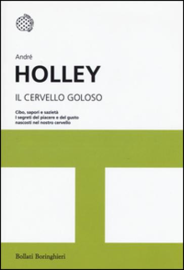 Il cervello goloso - André Holley |