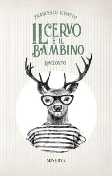 Il cervo e il bambino - Francesco Vidotto pdf epub