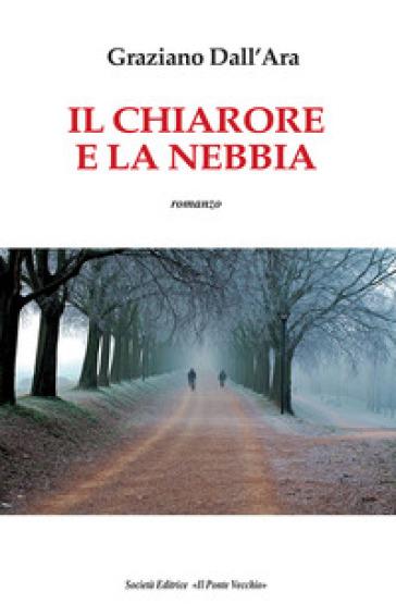 Il chiarore e la nebbia - Graziano Dall'Ara |