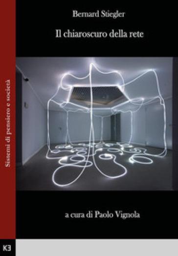 Il chiaroscuro della rete - Bernard Stiegler  