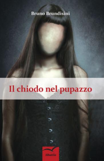 Il chiodo nel pupazzo - Bruno Brundisini | Rochesterscifianimecon.com