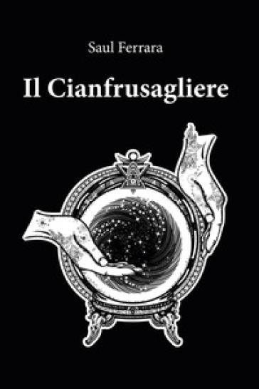 Il cianfrusagliere - Saul Ferrara |