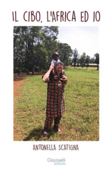 Il cibo, l'Africa ed io - Antonella Scatigna |