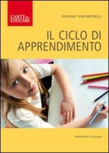 Il ciclo di apprendimento - Silvana Tiani Brunelli |