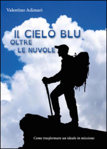 Il cielo blu oltre le nuvole - Valentino Adimari |