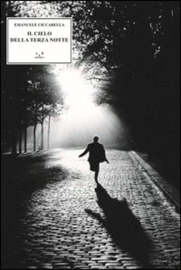 Il cielo della terza notte - Emanuele Ciccarella  