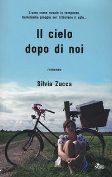 Il cielo dopo di noi - Silvia Zucca   Jonathanterrington.com