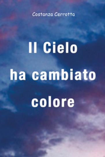 Il cielo ha cambiato colore - Costanza Cerrotta |