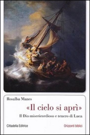 «Il cielo si aprì». Il Dio misericordioso e tenero di Luca - Rosalba Manes   Rochesterscifianimecon.com