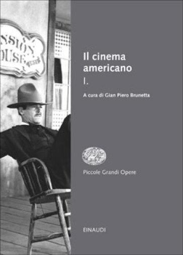 Il cinema americano. 1. - Gian Piero Brunetta | Rochesterscifianimecon.com