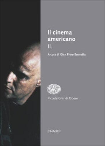 Il cinema americano. 2. - Gian Piero Brunetta | Rochesterscifianimecon.com
