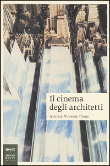 Il cinema degli architetti - V. Trione |