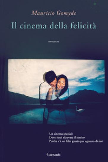 Il cinema della felicità - Mauricio Gomyde |