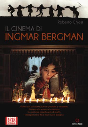 Il cinema di Ingmar Bergman - Roberto Chiesi |