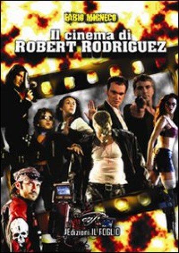 Il cinema di Robert Rodriguez - Fabio Migneco |