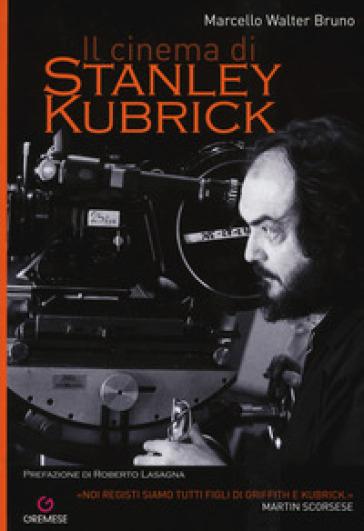 Il cinema di Stanley Kubrick - Marcello Walter Bruno  