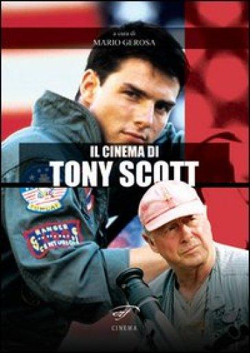 Il cinema di Tony Scott - M. Gerosa |