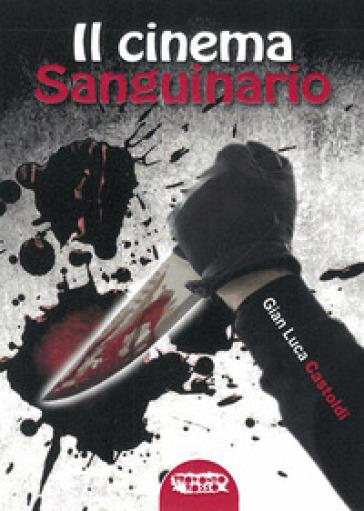 Il cinema sanguinario - Gian Luca Castoldi | Rochesterscifianimecon.com