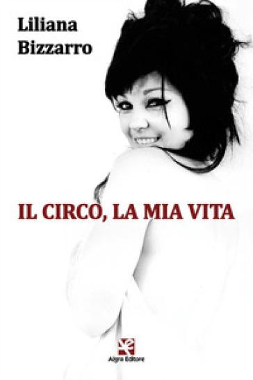 Il circo, la mia vita - Liliana Bizzarro | Thecosgala.com