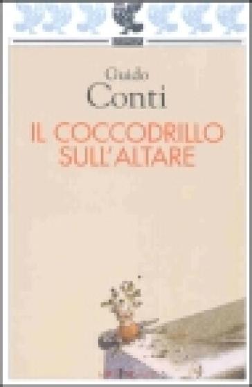 Il coccodrillo sull'altare - Guido Conti  