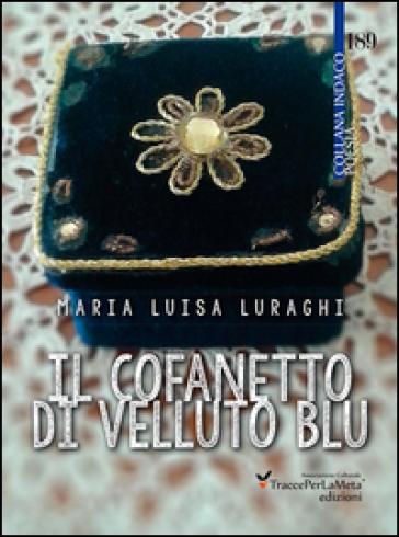 Il cofanetto di velluto blu - Maria Luisa Luraghi |