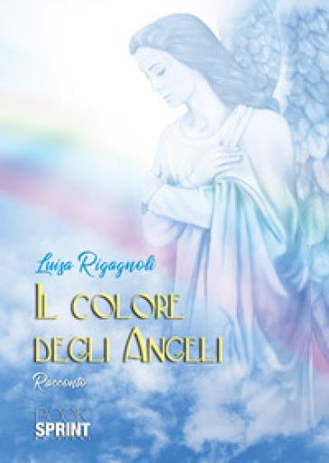 Il colore degli angeli - Luisa Rigagnoli | Rochesterscifianimecon.com