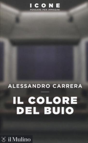Il colore del buio - Alessandro Carrera |