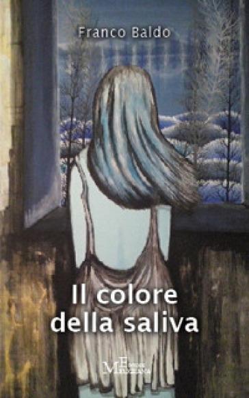 Il colore della saliva - Franco Baldo |