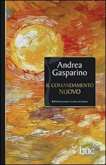 Il comandamento nuovo - Andrea Gasparino |
