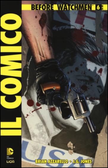 Il comico. Before watchmen. 6. - Brian Azzarello   Rochesterscifianimecon.com