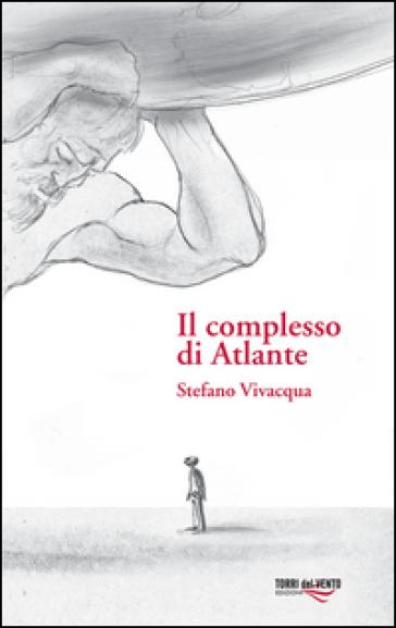 Il complesso di Atlante - Stefano Vivacqua | Kritjur.org