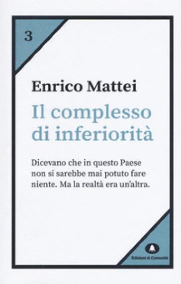 Il complesso di inferiorità - Enrico Mattei |