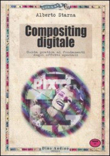 Il compositing digitale - Gabriele Rifilato |