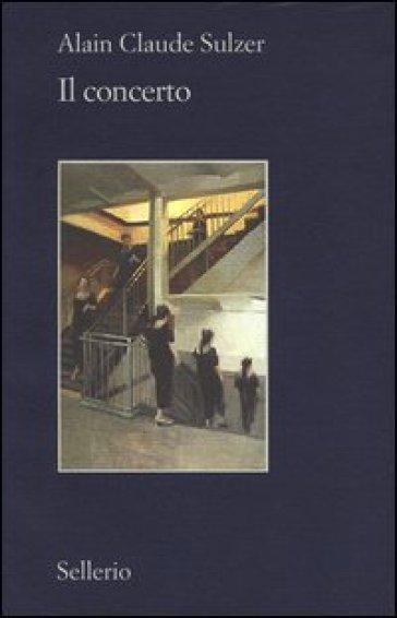 Il concerto - Alain Claude Sulzer  
