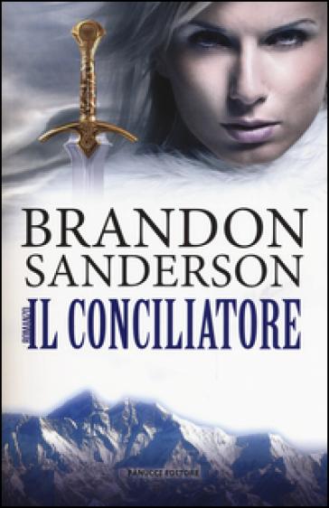Il conciliatore - Brandon Sanderson |